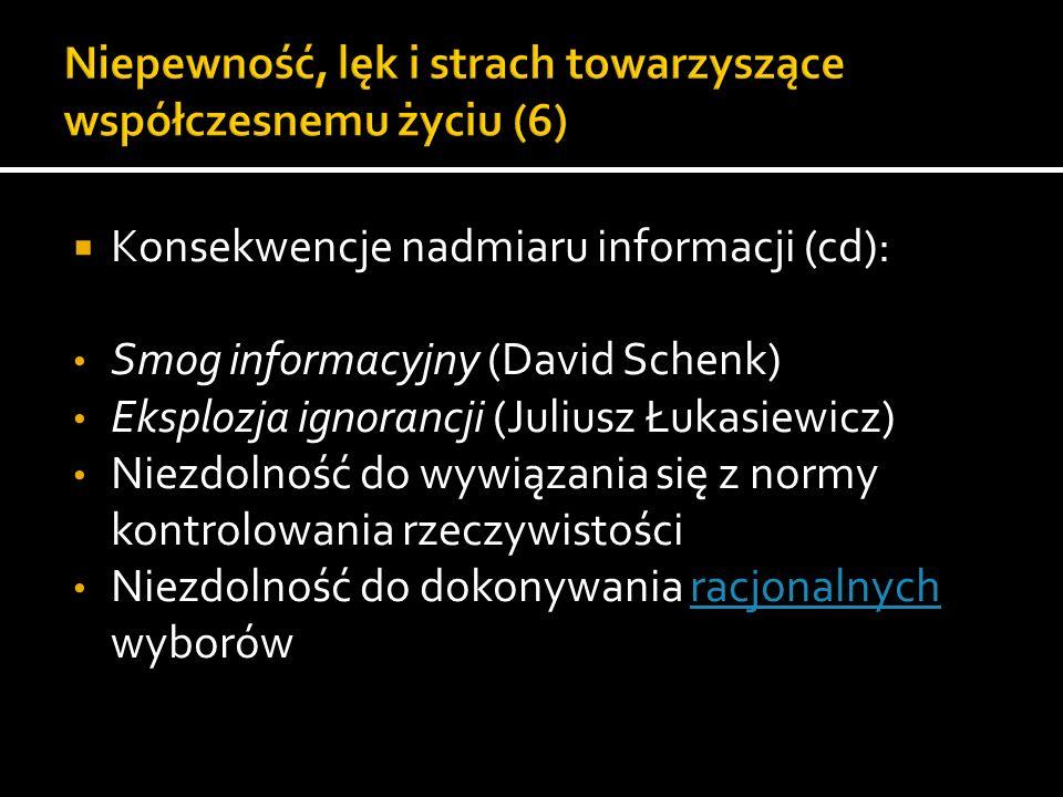 Konsekwencje nadmiaru informacji (cd): Smog informacyjny (David Schenk) Eksplozja ignorancji (Juliusz Łukasiewicz) Niezdolność do wywiązania się z nor