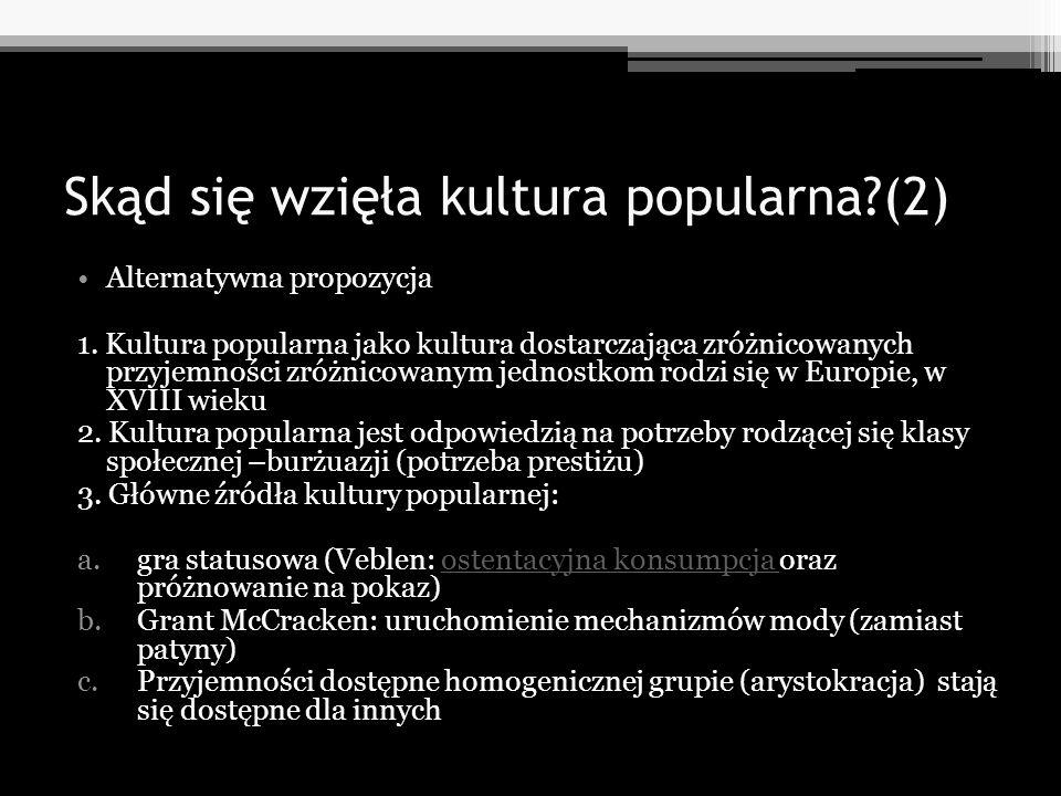Skąd się wzięła kultura popularna?(2) Alternatywna propozycja 1. Kultura popularna jako kultura dostarczająca zróżnicowanych przyjemności zróżnicowany