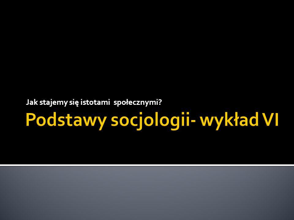 Jednostka uczy się być człowiekiem od innych ludzi, ale musi być do tego procesu predysponowana biologicznie Proces stawania się istotą społeczną opisują trzy kategorie: Uspołecznianie Socjalizacja (Berger i Luckmann, Giddens) Wychowywanie
