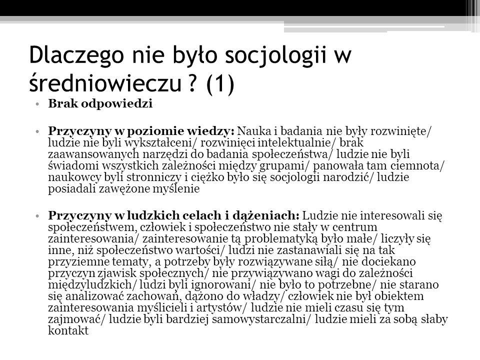 Dlaczego nie było socjologii w średniowieczu ? (1) Brak odpowiedzi Przyczyny w poziomie wiedzy: Nauka i badania nie były rozwinięte/ ludzie nie byli w