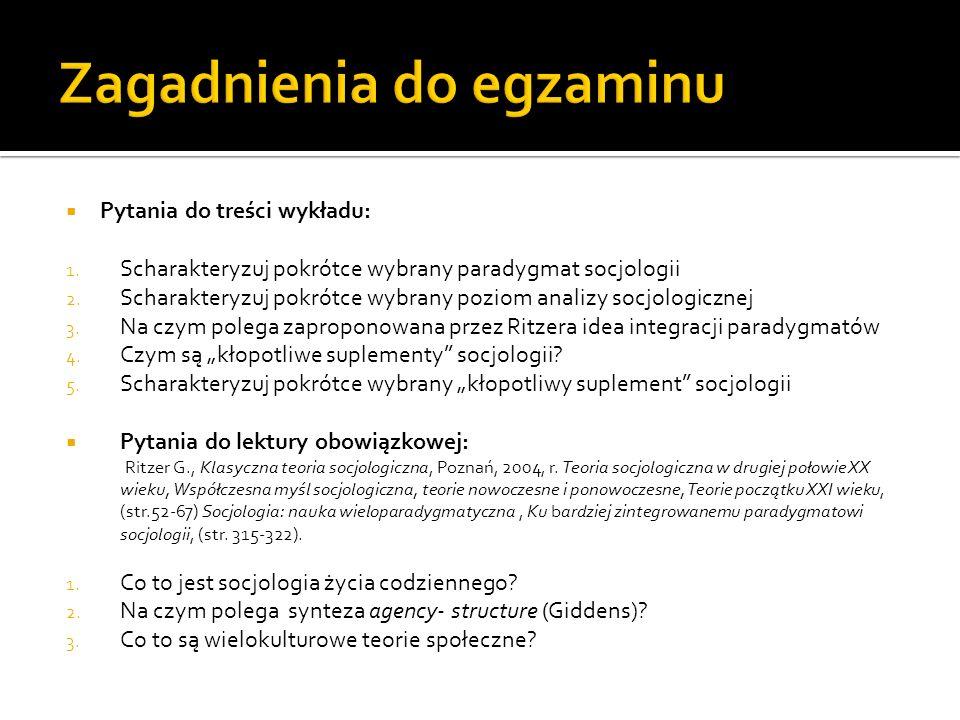 Pytania do treści wykładu: 1. Scharakteryzuj pokrótce wybrany paradygmat socjologii 2. Scharakteryzuj pokrótce wybrany poziom analizy socjologicznej 3