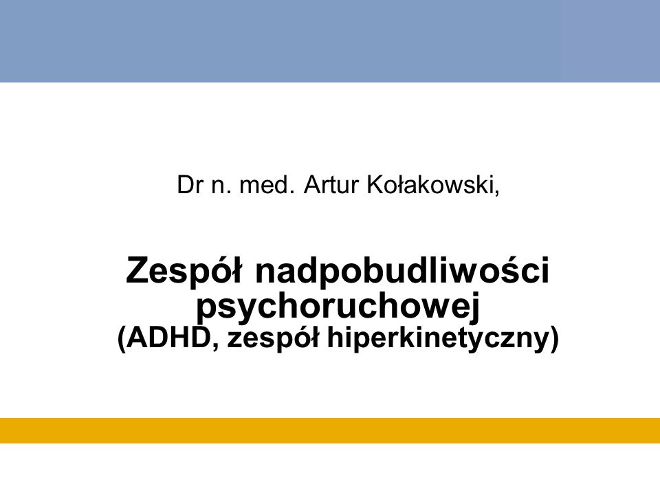 Zametkin, Shallice 2000 Zespół nadpobudliwości psychoruchowej Przedni ośrodek uwagi, skupianie się na jednym bodźcu Tylny ośrodek uwagi, szum informacyjny