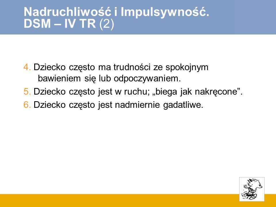 Nadruchliwość i Impulsywność.DSM – IV TR (2) 4.