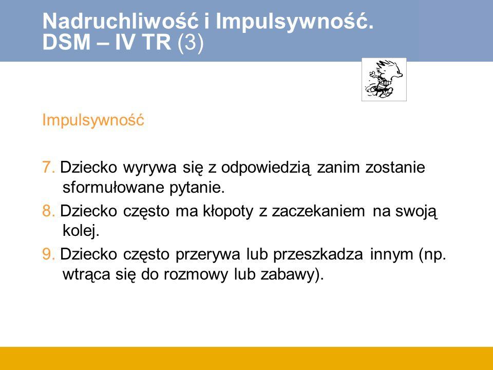 Nadruchliwość i Impulsywność.DSM – IV TR (3) Impulsywność 7.