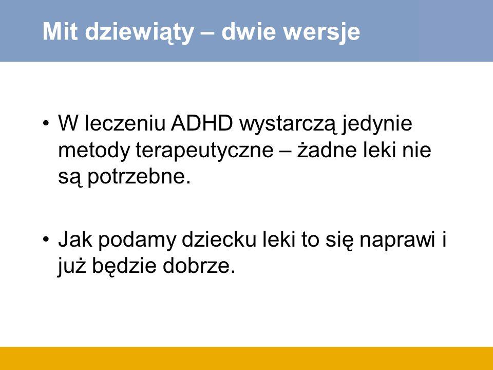 Mit dziewiąty – dwie wersje W leczeniu ADHD wystarczą jedynie metody terapeutyczne – żadne leki nie są potrzebne.