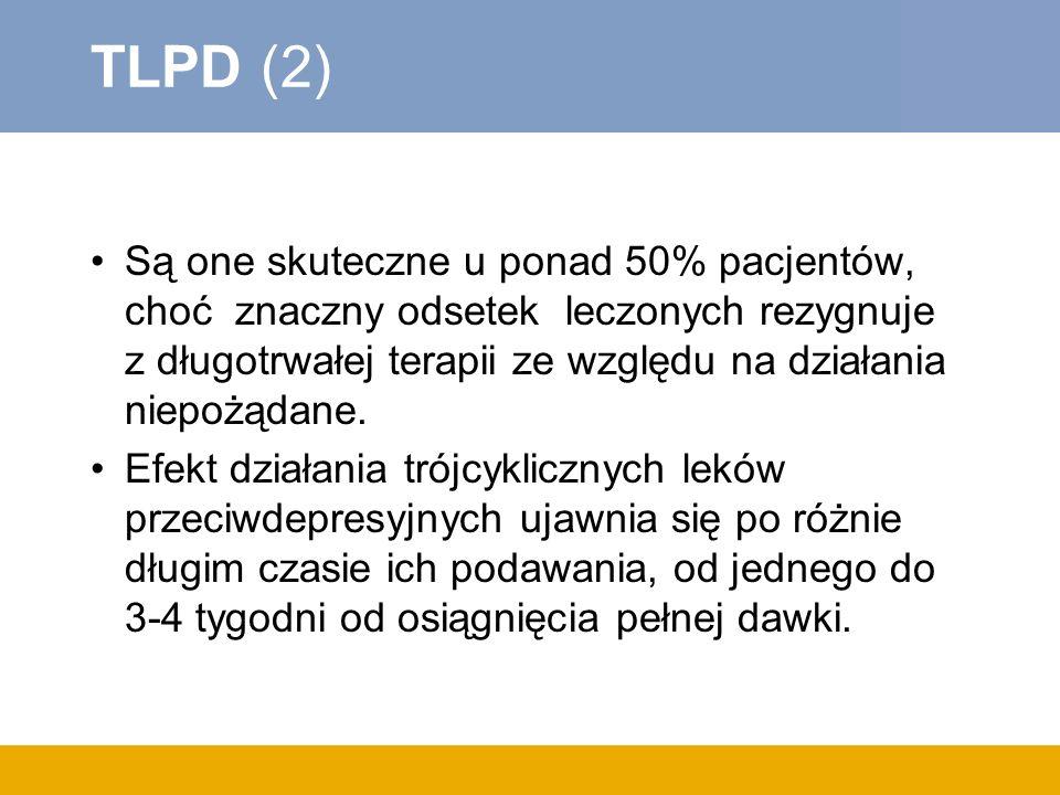 TLPD (2) Są one skuteczne u ponad 50% pacjentów, choć znaczny odsetek leczonych rezygnuje z długotrwałej terapii ze względu na działania niepożądane.