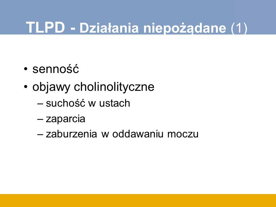 TLPD - Działania niepożądane (1) senność objawy cholinolityczne –suchość w ustach –zaparcia –zaburzenia w oddawaniu moczu