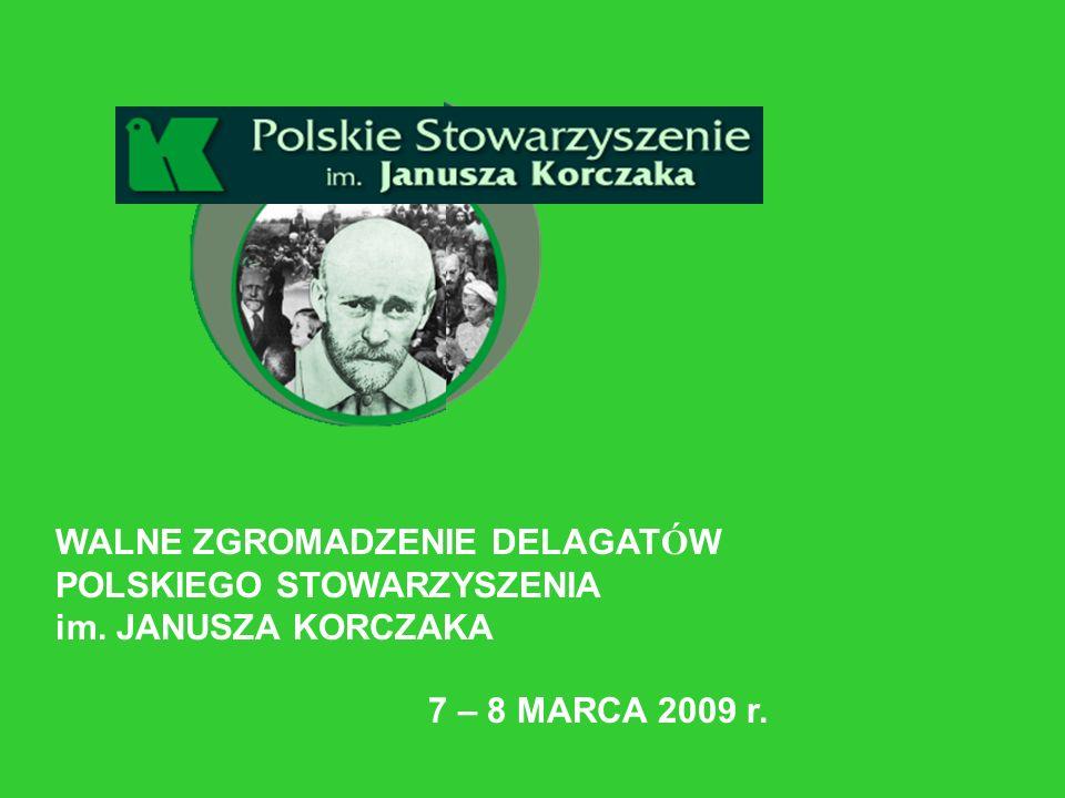 WALNE ZGROMADZENIE DELAGAT Ó W POLSKIEGO STOWARZYSZENIA im. JANUSZA KORCZAKA 7 – 8 MARCA 2009 r.
