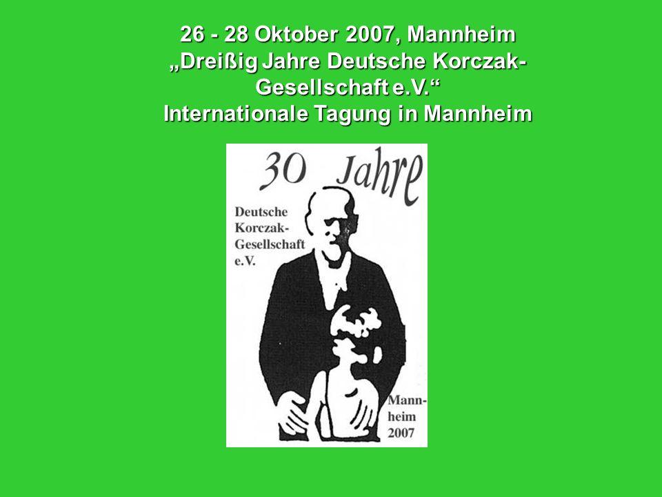 26 - 28 Oktober 2007, Mannheim Dreißig Jahre Deutsche Korczak- Gesellschaft e.V. Internationale Tagung in Mannheim