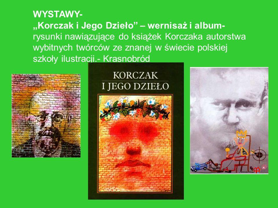 WYSTAWY- Korczak i Jego Dzieło – wernisaż i album- rysunki nawiązujące do książek Korczaka autorstwa wybitnych twórców ze znanej w świecie polskiej sz
