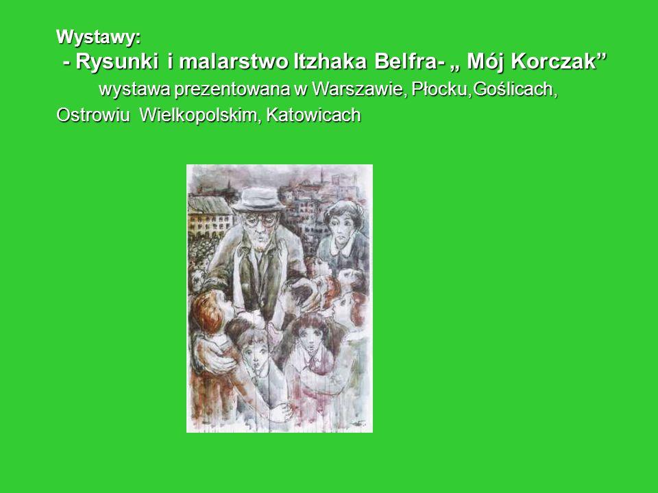 Wystawy: - Rysunki i malarstwo Itzhaka Belfra- Mój Korczak - Rysunki i malarstwo Itzhaka Belfra- Mój Korczak wystawa prezentowana w Warszawie, Płocku,
