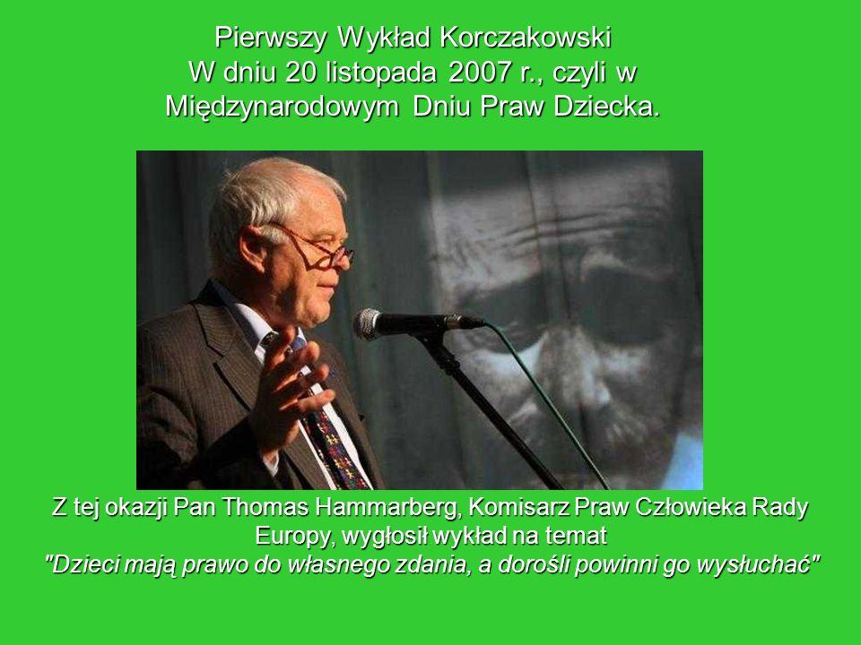 Pierwszy Wykład Korczakowski W dniu 20 listopada 2007 r., czyli w Międzynarodowym Dniu Praw Dziecka. Z tej okazji Pan Thomas Hammarberg, Komisarz Praw