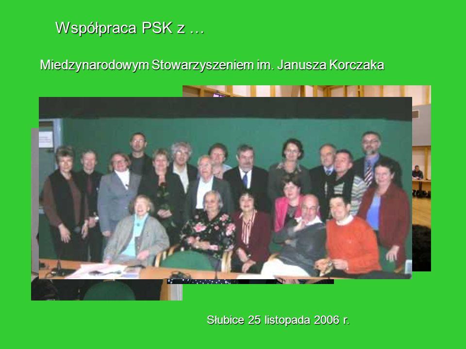 Współpraca PSK z … Miedzynarodowym Stowarzyszeniem im. Janusza Korczaka Słubice 25 listopada 2006 r.