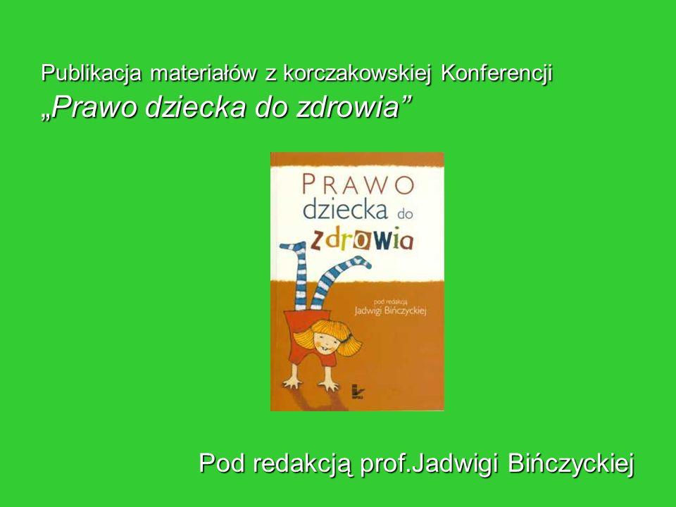 Publikacja materiałów z korczakowskiej KonferencjiPrawo dziecka do zdrowia Pod redakcją prof.Jadwigi Bińczyckiej
