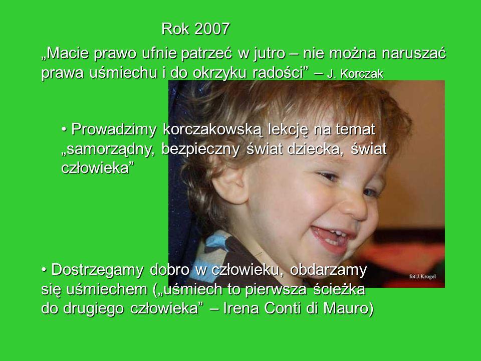 Rok 2007 Prowadzimy korczakowską lekcję na temat samorządny, bezpieczny świat dziecka, świat człowieka Prowadzimy korczakowską lekcję na temat samorzą