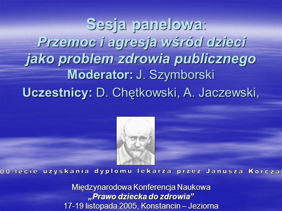 Sesja panelowa : Przemoc i agresja wśród dzieci jako problem zdrowia publicznego Moderator: J. Szymborski Uczestnicy: D. Chętkowski, A. Jaczewski, Ses