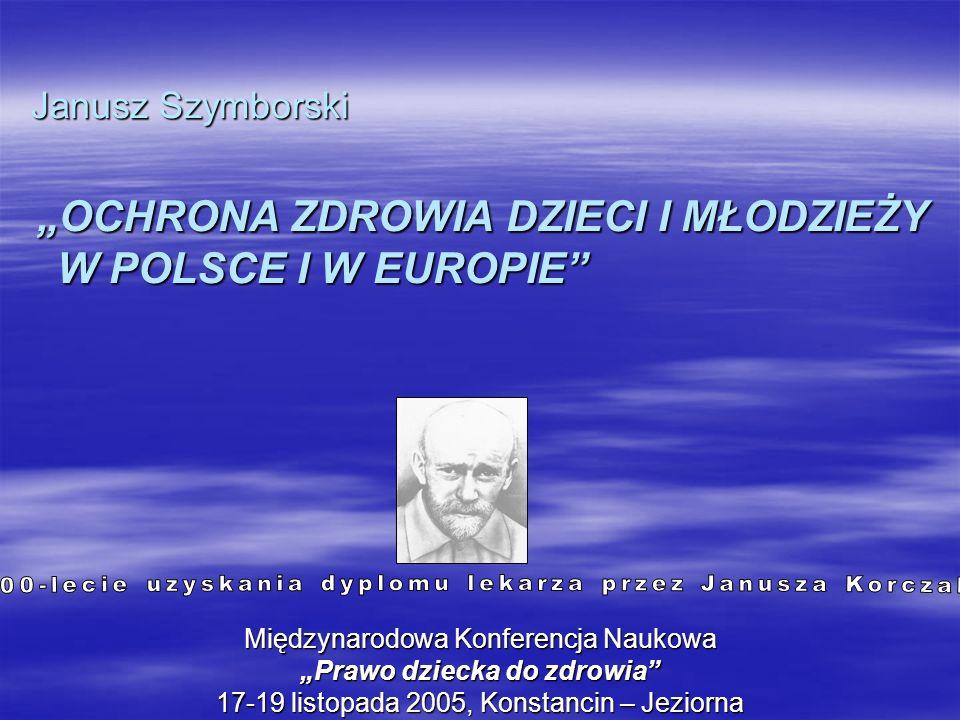 Janusz Szymborski OCHRONA ZDROWIA DZIECI I MŁODZIEŻY W POLSCE I W EUROPIE Janusz Szymborski OCHRONA ZDROWIA DZIECI I MŁODZIEŻY W POLSCE I W EUROPIE Mi