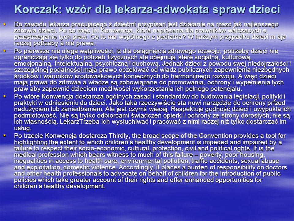 Korczak: wzór dla lekarza-adwokata spraw dzieci Do zawodu lekarza pracującego z dziećmi przypisan jest działanie na rzezc jak najlepszego zdrowia dzie