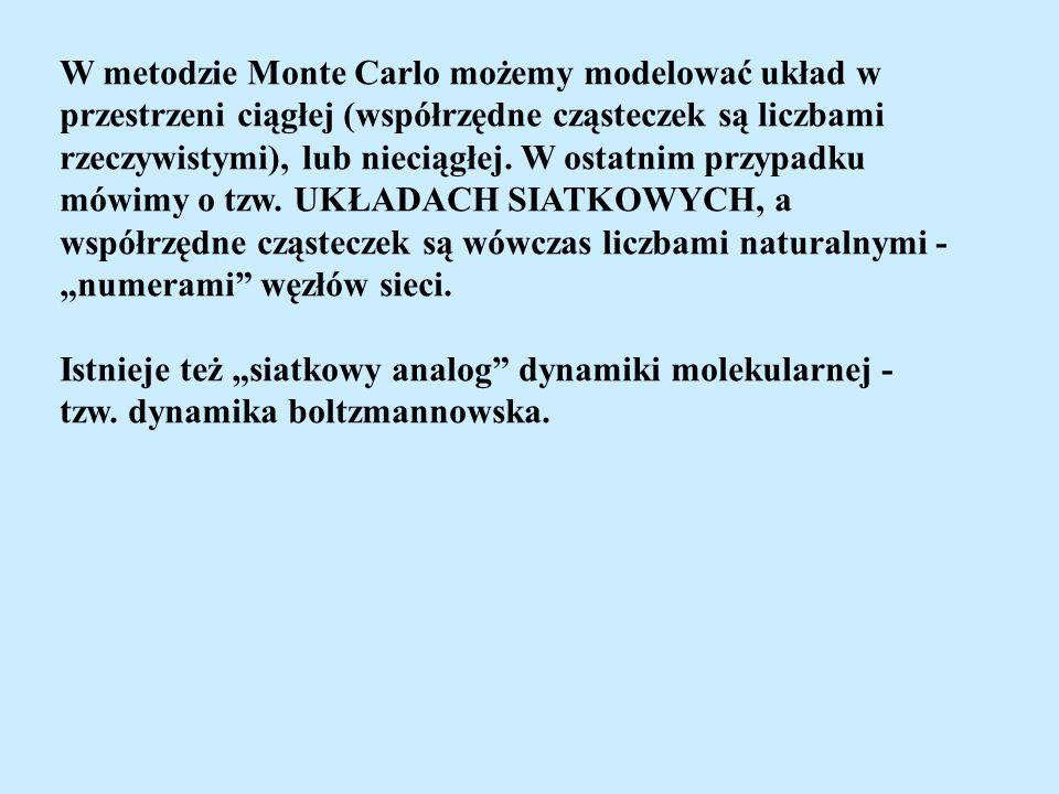 W metodzie Monte Carlo możemy modelować układ w przestrzeni ciągłej (współrzędne cząsteczek są liczbami rzeczywistymi), lub nieciągłej. W ostatnim prz