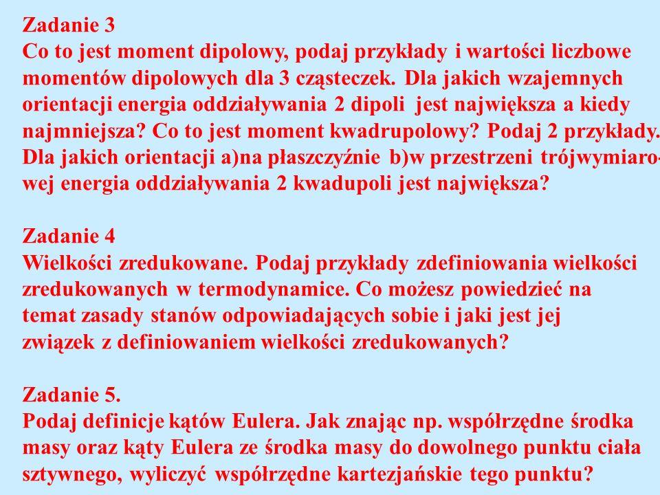 Zadanie 3 Co to jest moment dipolowy, podaj przykłady i wartości liczbowe momentów dipolowych dla 3 cząsteczek. Dla jakich wzajemnych orientacji energ