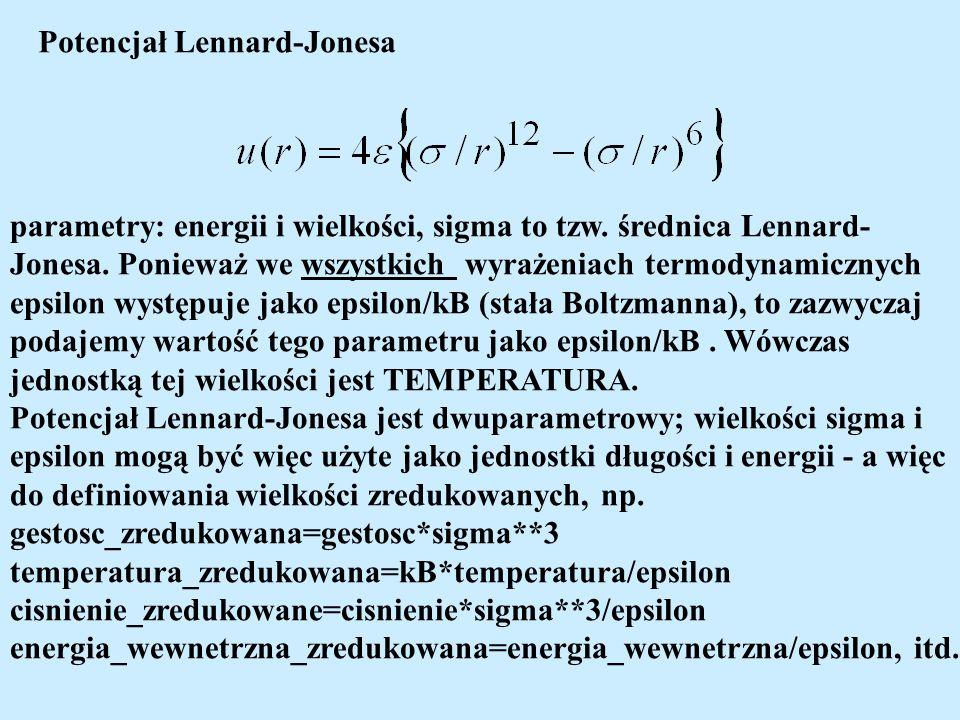 Potencjał Lennard-Jonesa parametry: energii i wielkości, sigma to tzw. średnica Lennard- Jonesa. Ponieważ we wszystkich wyrażeniach termodynamicznych