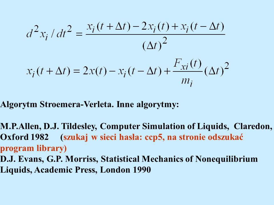 Algorytm Stroemera-Verleta. Inne algorytmy: M.P.Allen, D.J. Tildesley, Computer Simulation of Liquids, Claredon, Oxford 1982 (szukaj w sieci hasła: cc
