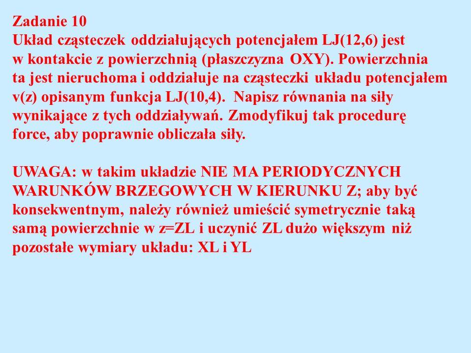 Zadanie 10 Układ cząsteczek oddziałujących potencjałem LJ(12,6) jest w kontakcie z powierzchnią (płaszczyzna OXY). Powierzchnia ta jest nieruchoma i o