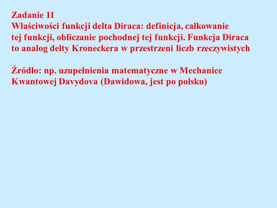 Zadanie 11 Właściwości funkcji delta Diraca: definicja, całkowanie tej funkcji, obliczanie pochodnej tej funkcji. Funkcja Diraca to analog delty Krone