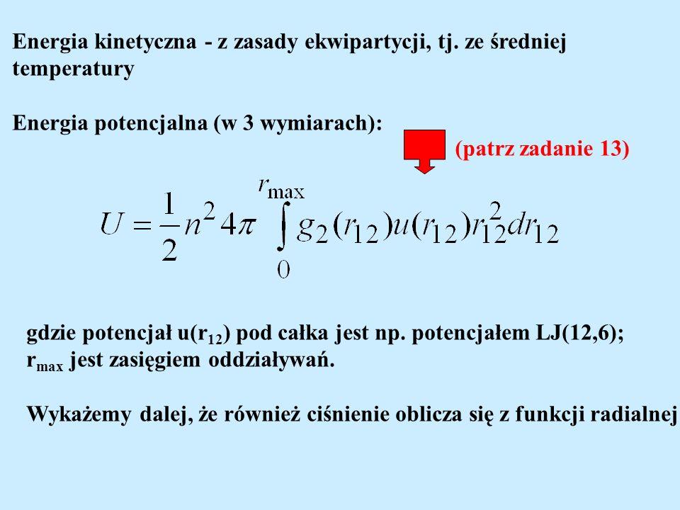 Energia kinetyczna - z zasady ekwipartycji, tj. ze średniej temperatury Energia potencjalna (w 3 wymiarach): gdzie potencjał u(r 12 ) pod całka jest n