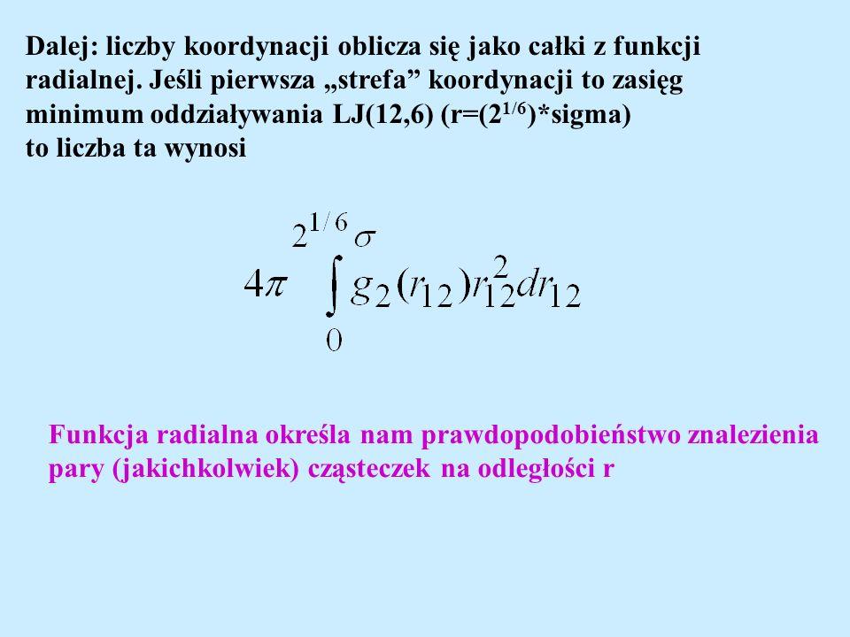 Dalej: liczby koordynacji oblicza się jako całki z funkcji radialnej. Jeśli pierwsza strefa koordynacji to zasięg minimum oddziaływania LJ(12,6) (r=(2