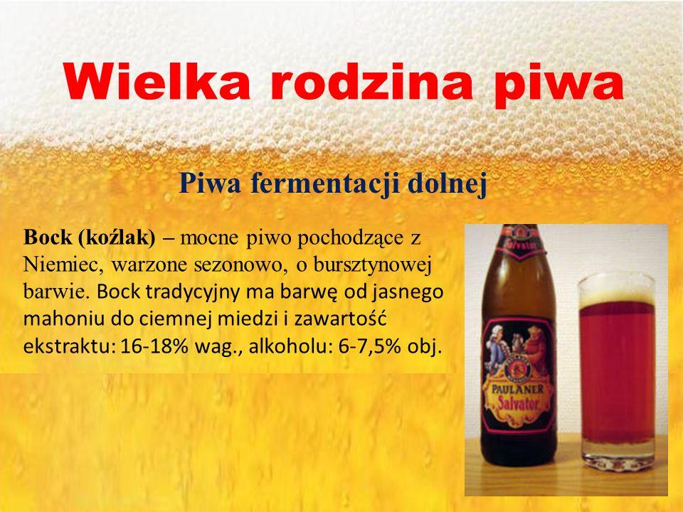Wielka rodzina piwa Piwa fermentacji dolnej Bock (koźlak) – mocne piwo pochodzące z Niemiec, warzone sezonowo, o bursztynowej barwie. Bock tradycyjny