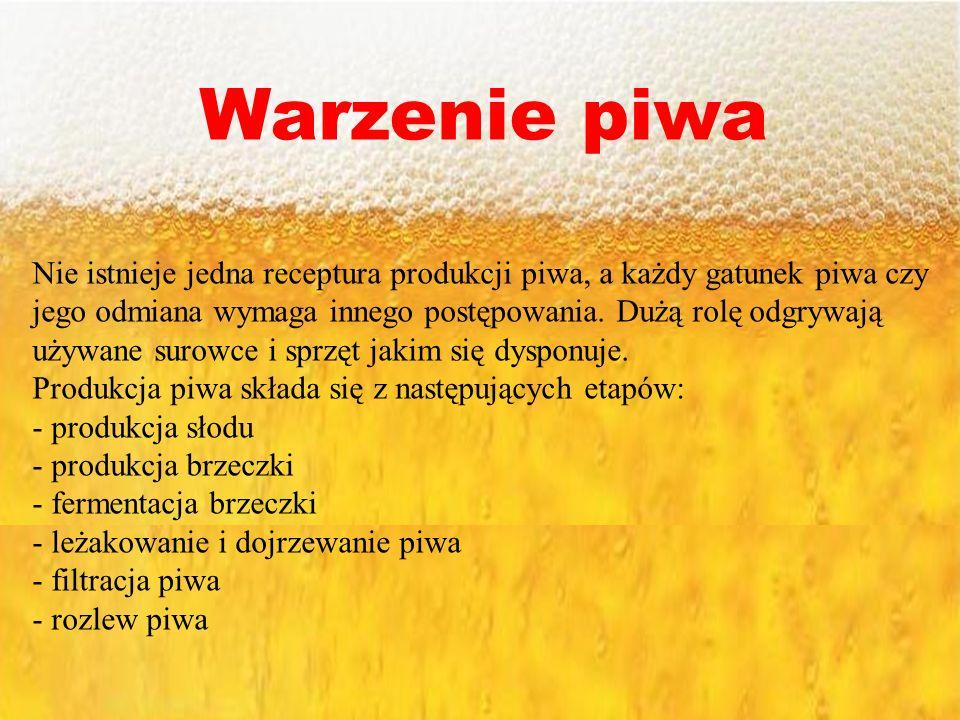 Warzenie piwa Nie istnieje jedna receptura produkcji piwa, a każdy gatunek piwa czy jego odmiana wymaga innego postępowania. Dużą rolę odgrywają używa