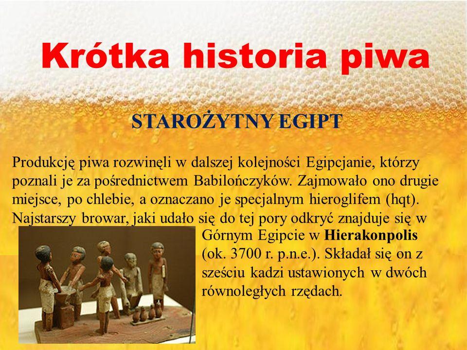 Krótka historia piwa STAROŻYTNY EGIPT Produkcję piwa rozwinęli w dalszej kolejności Egipcjanie, którzy poznali je za pośrednictwem Babilończyków. Zajm