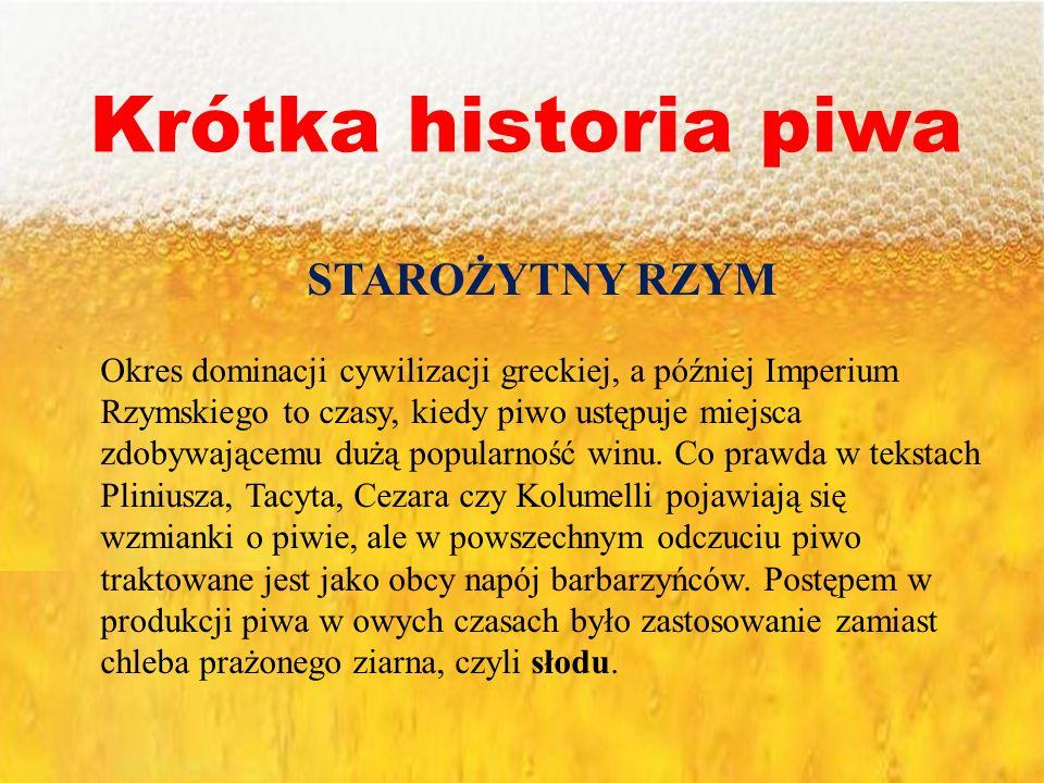 Krótka historia piwa STAROŻYTNY RZYM Okres dominacji cywilizacji greckiej, a później Imperium Rzymskiego to czasy, kiedy piwo ustępuje miejsca zdobywa