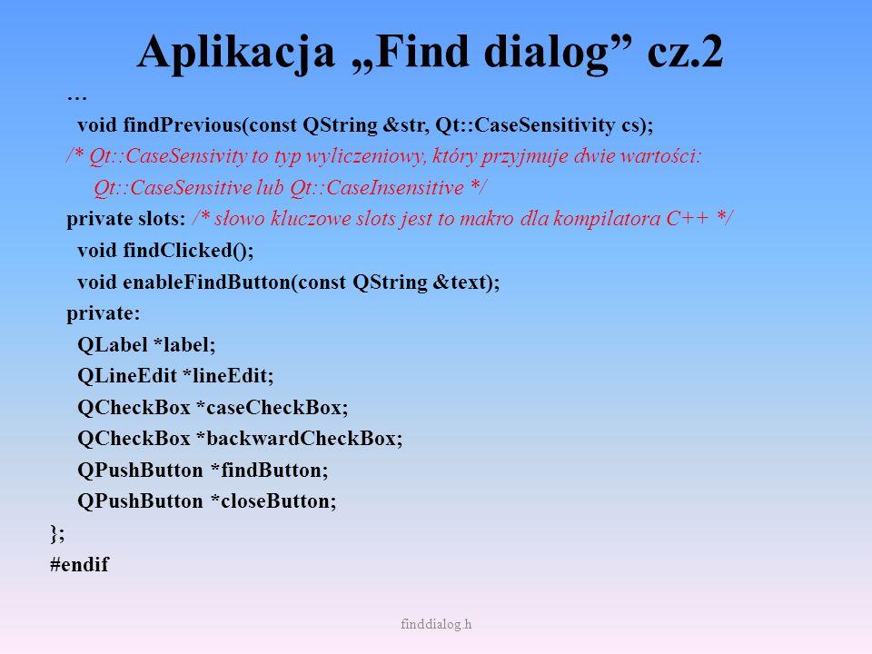 Aplikacja Find dialog cz.2 … void findPrevious(const QString &str, Qt::CaseSensitivity cs); /* Qt::CaseSensivity to typ wyliczeniowy, który przyjmuje