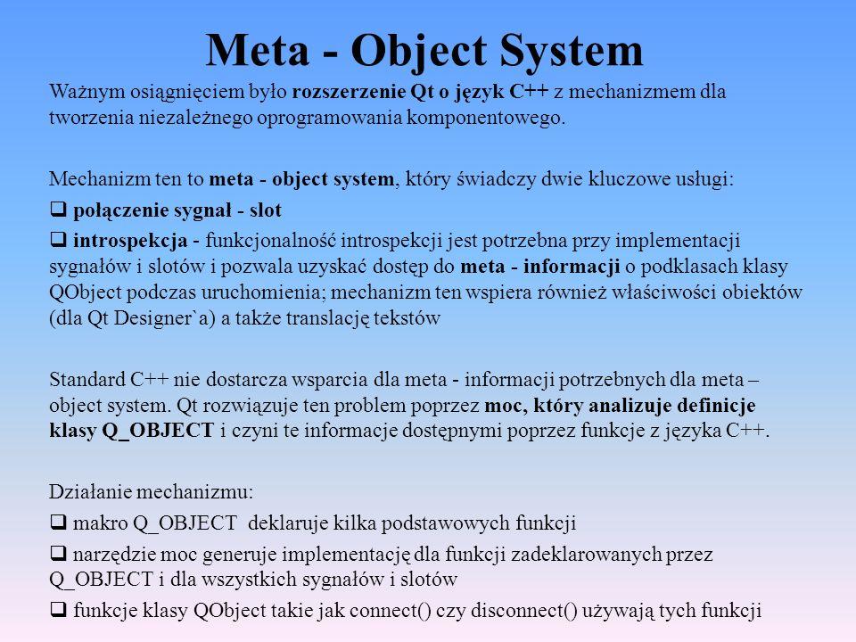 Meta - Object System Ważnym osiągnięciem było rozszerzenie Qt o język C++ z mechanizmem dla tworzenia niezależnego oprogramowania komponentowego. Mech