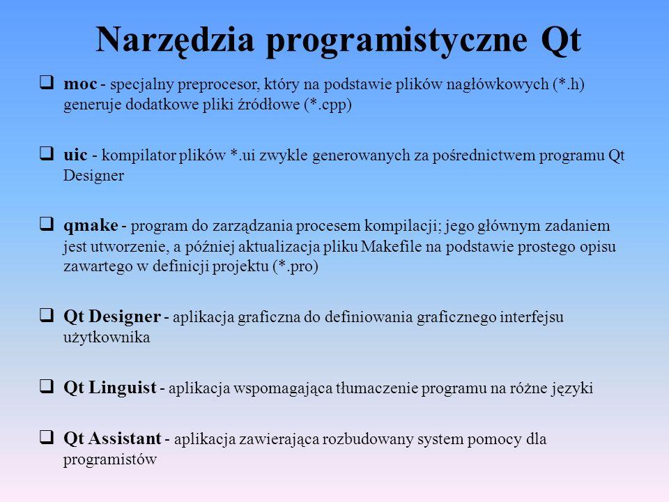 Aplikacja Hello #include /* dołączenie odpowiednich bibliotek */ #include int main(int argc, char *argv[]) { QApplication app(argc, argv); /* utworzenie obiektu klasy QApplication, który odpowiada za działanie aplikacji */ QLabel *label = new QLabel( Hello Qt! ); /* utworzenie obiektu klasy QLabel; w konstruktorze użyto napisu, który zostanie przypisany etykiecie; możliwe jest tworzenie etykiet za pomocą języka HTML: QLabel *label = new QLabel( Hello Qt.