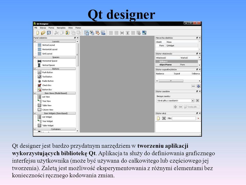 Qt designer Qt designer jest bardzo przydatnym narzędziem w tworzeniu aplikacji wykorzystujących bibliotekę Qt. Aplikacja ta służy do definiowania gra