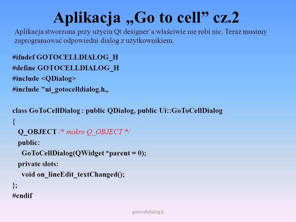 Aplikacja Go to cell cz.2 Aplikacja stworzona przy użyciu Qt designer`a właściwie nie robi nic. Teraz musimy zaprogramować odpowiedni dialog z użytkow