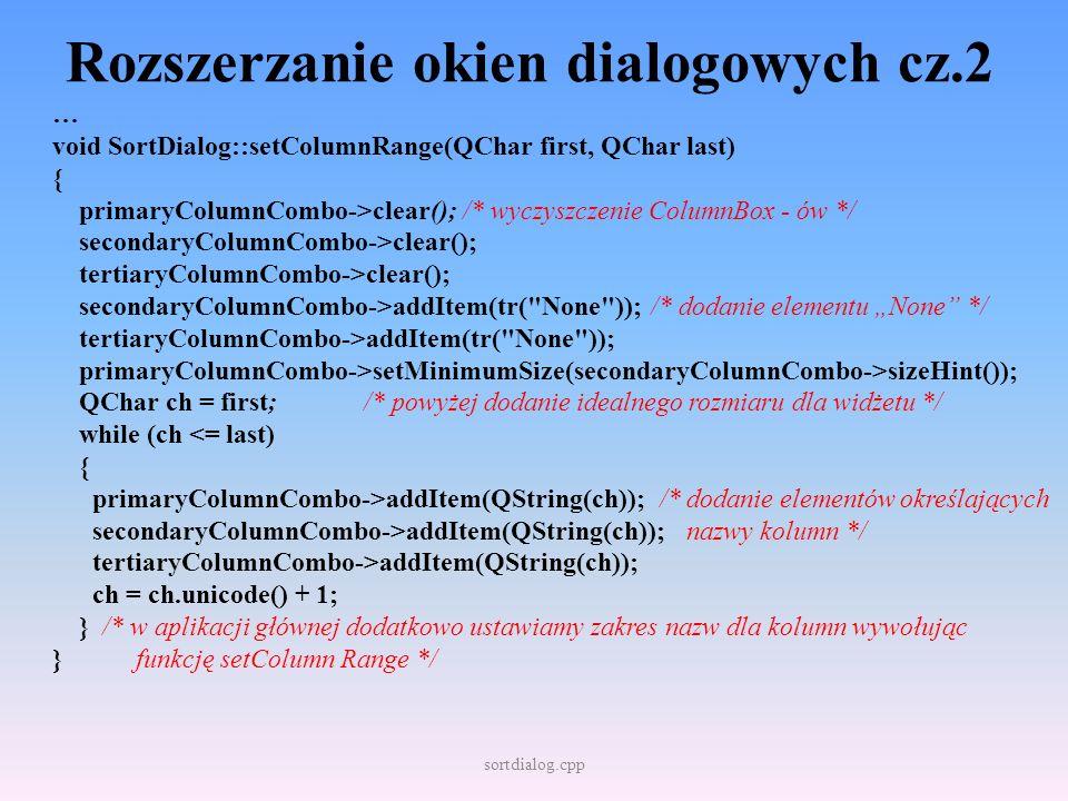 Rozszerzanie okien dialogowych cz.2 … void SortDialog::setColumnRange(QChar first, QChar last) { primaryColumnCombo->clear(); /* wyczyszczenie ColumnB