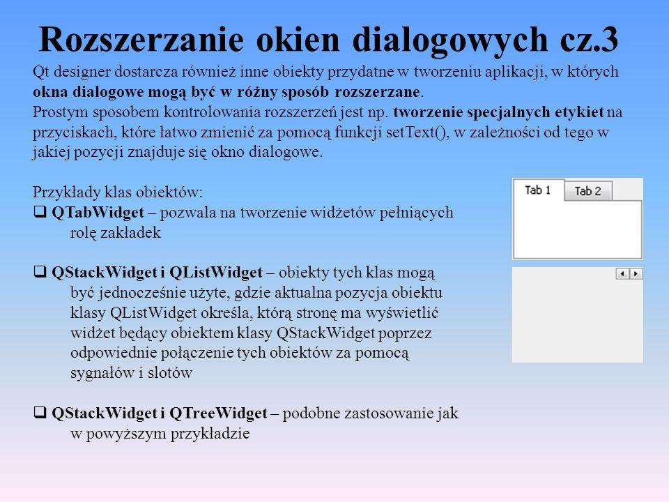 Rozszerzanie okien dialogowych cz.3 Qt designer dostarcza również inne obiekty przydatne w tworzeniu aplikacji, w których okna dialogowe mogą być w ró