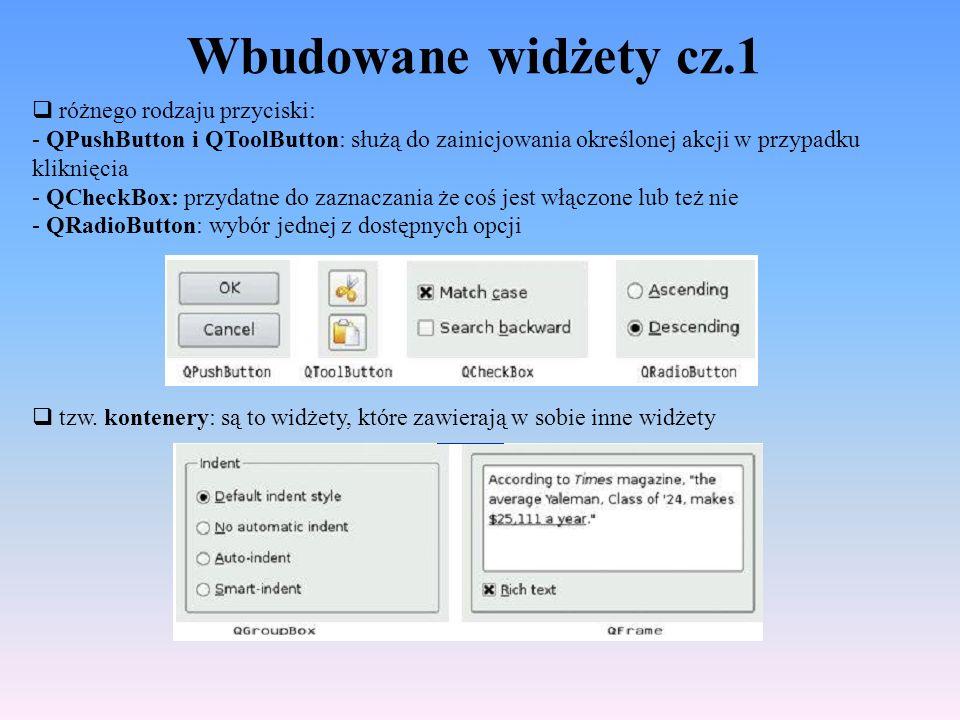 Wbudowane widżety cz.1 różnego rodzaju przyciski: - QPushButton i QToolButton: służą do zainicjowania określonej akcji w przypadku kliknięcia - QCheck