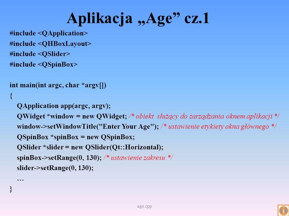 Aplikacja Age cz.1 #include int main(int argc, char *argv[]) { QApplication app(argc, argv); QWidget *window = new QWidget; /* obiekt służący do zarzą