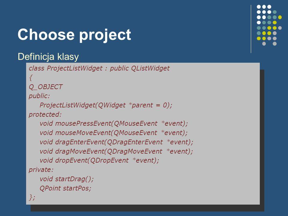 Choose project Definicja klasy class ProjectListWidget : public QListWidget { Q_OBJECT public: ProjectListWidget(QWidget *parent = 0); protected: void
