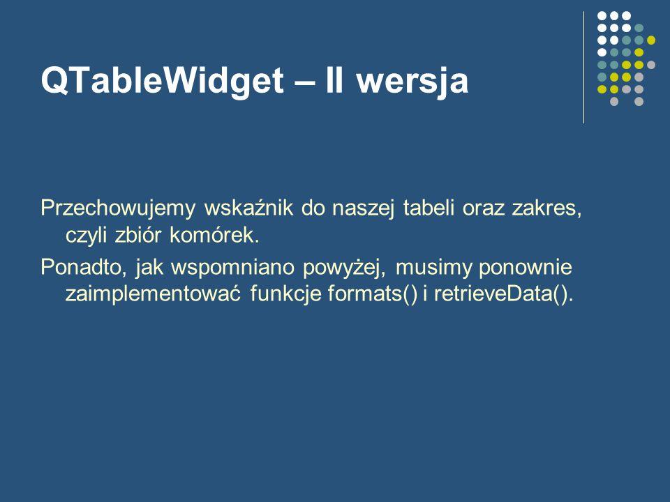 QTableWidget – II wersja Przechowujemy wskaźnik do naszej tabeli oraz zakres, czyli zbiór komórek. Ponadto, jak wspomniano powyżej, musimy ponownie za