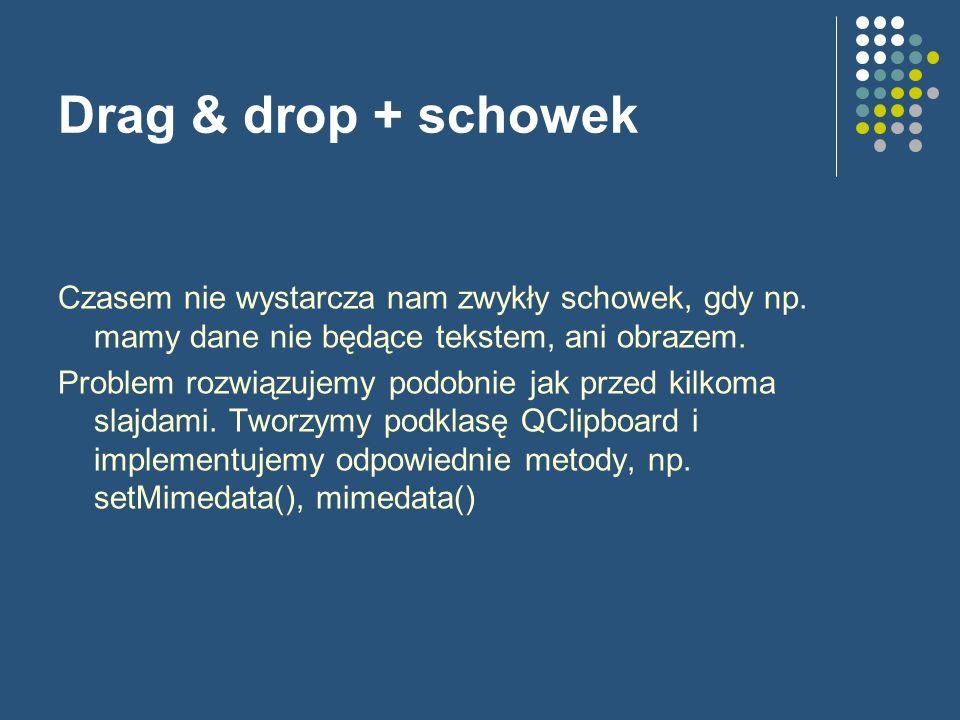 Drag & drop + schowek Czasem nie wystarcza nam zwykły schowek, gdy np. mamy dane nie będące tekstem, ani obrazem. Problem rozwiązujemy podobnie jak pr