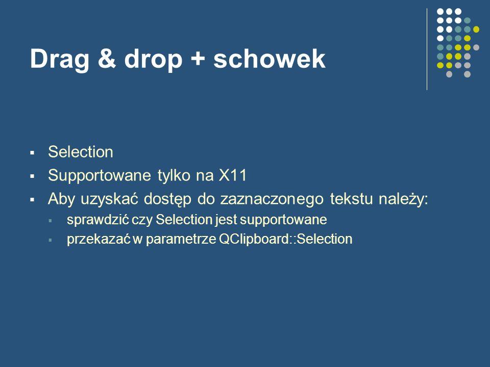 Drag & drop + schowek Selection Supportowane tylko na X11 Aby uzyskać dostęp do zaznaczonego tekstu należy: sprawdzić czy Selection jest supportowane
