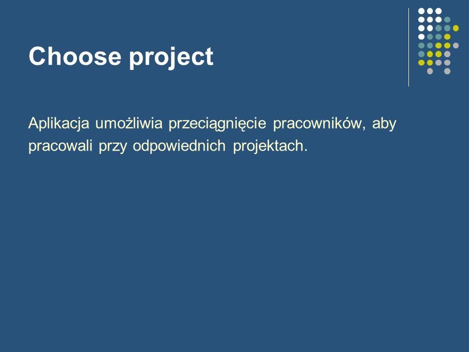 Choose project Aplikacja umożliwia przeciągnięcie pracowników, aby pracowali przy odpowiednich projektach.