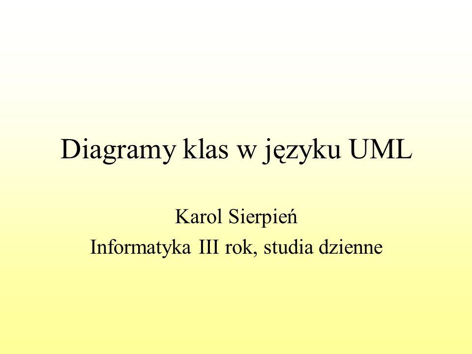 Diagramy klas w języku UML Karol Sierpień Informatyka III rok, studia dzienne