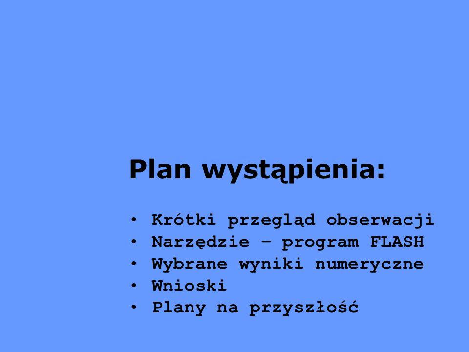 Plan wystąpienia: Krótki przegląd obserwacji Narzędzie – program FLASH Wybrane wyniki numeryczne Wnioski Plany na przyszłość